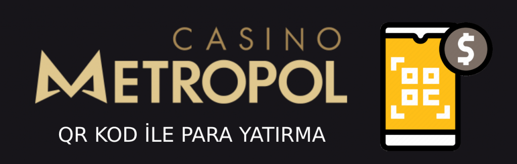 casino-metropol-qr-kod-ile-para-yatirma